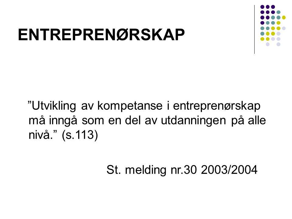 ENTREPRENØRSKAP Utvikling av kompetanse i entreprenørskap må inngå som en del av utdanningen på alle nivå. (s.113) St.
