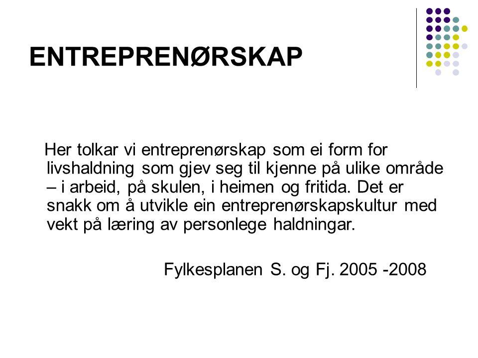 ENTREPRENØRSKAP Her tolkar vi entreprenørskap som ei form for livshaldning som gjev seg til kjenne på ulike område – i arbeid, på skulen, i heimen og fritida.