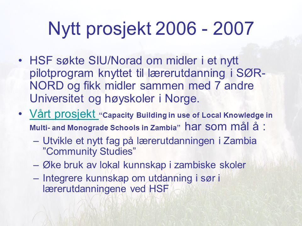 Nytt prosjekt 2006 - 2007 HSF søkte SIU/Norad om midler i et nytt pilotprogram knyttet til lærerutdanning i SØR- NORD og fikk midler sammen med 7 andre Universitet og høyskoler i Norge.