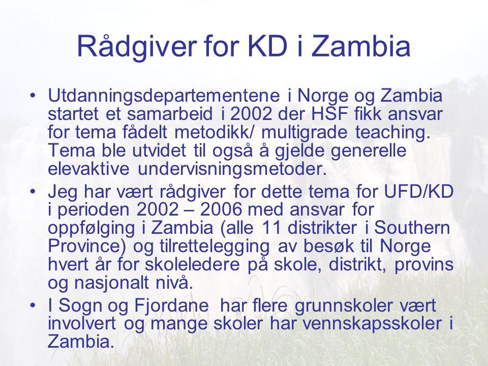 Rådgiver for KD i Zambia Utdanningsdepartementene i Norge og Zambia startet et samarbeid i 2002 der HSF fikk ansvar for tema fådelt metodikk/ multigrade teaching.