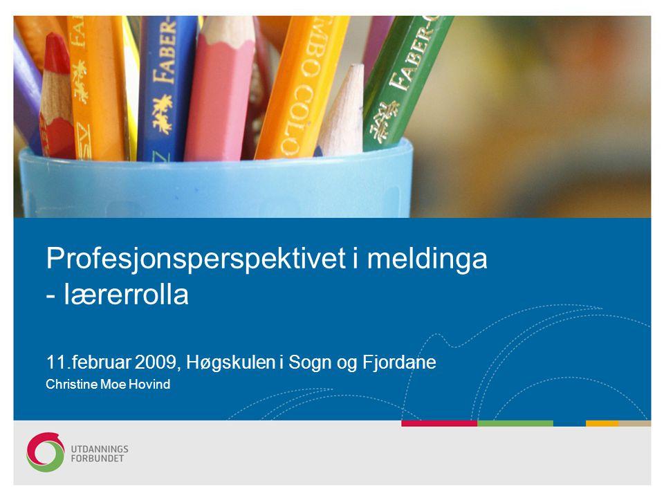 11.februar 2009, Høgskulen i Sogn og Fjordane Christine Moe Hovind Profesjonsperspektivet i meldinga - lærerrolla