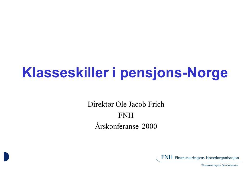 Klasseskiller i pensjons-Norge Direktør Ole Jacob Frich FNH Årskonferanse 2000