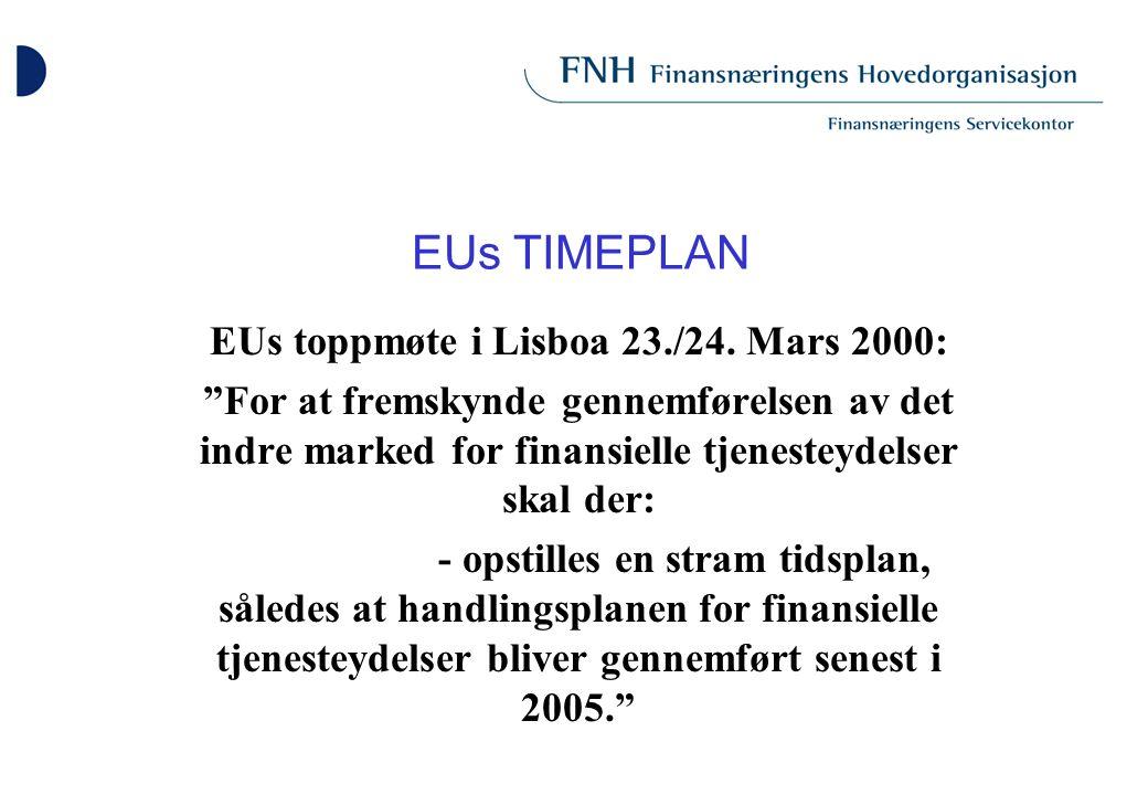 "EUs TIMEPLAN EUs toppmøte i Lisboa 23./24. Mars 2000: ""For at fremskynde gennemførelsen av det indre marked for finansielle tjenesteydelser skal der:"