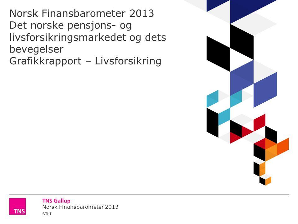 ©TNS Norsk Finansbarometer 2013 Norsk Finansbarometer 2013 Det norske pensjons- og livsforsikringsmarkedet og dets bevegelser Grafikkrapport – Livsforsikring