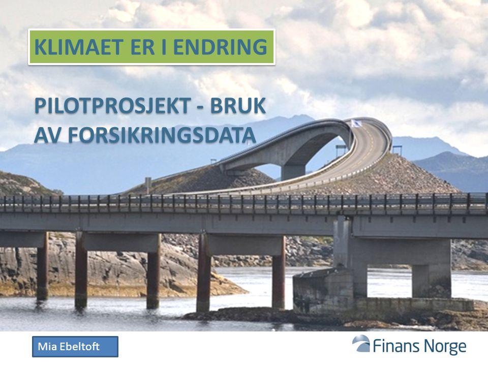KLIMAET ER I ENDRING PILOTPROSJEKT - BRUK AV FORSIKRINGSDATA Mia Ebeltoft