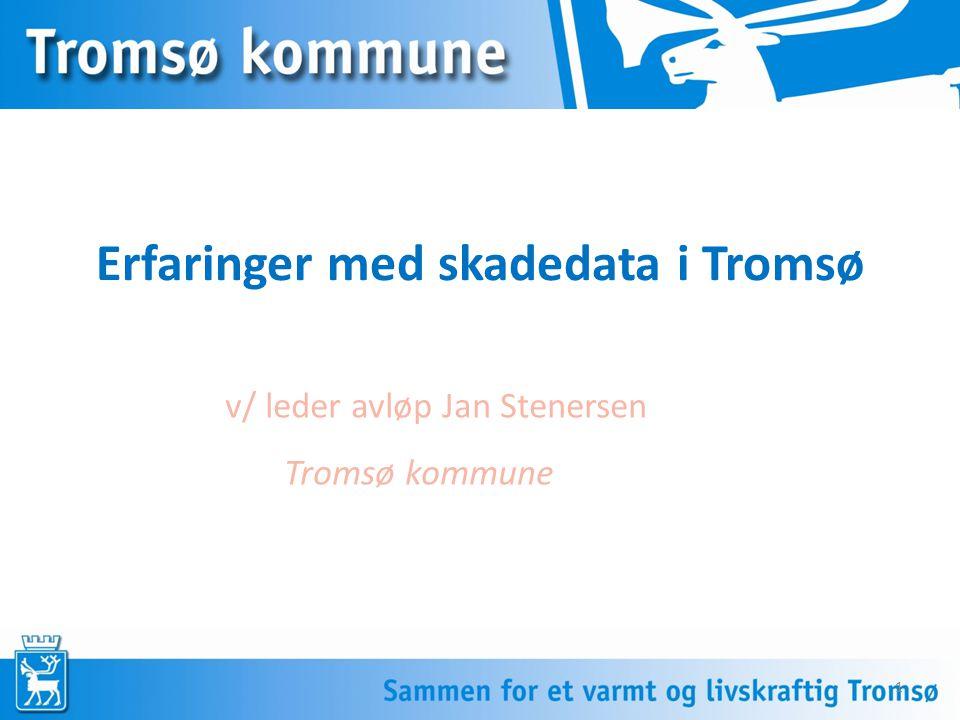 Erfaringer med skadedata i Tromsø v/ leder avløp Jan Stenersen Tromsø kommune 1