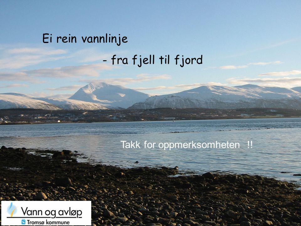 Ei rein vannlinje - fra fjell til fjord Takk for oppmerksomheten !! 7