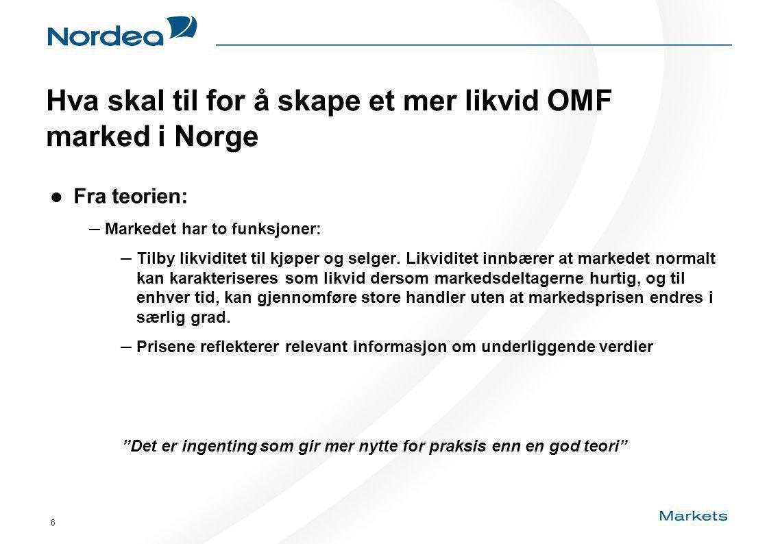 6 Hva skal til for å skape et mer likvid OMF marked i Norge Fra teorien: – Markedet har to funksjoner: – Tilby likviditet til kjøper og selger.