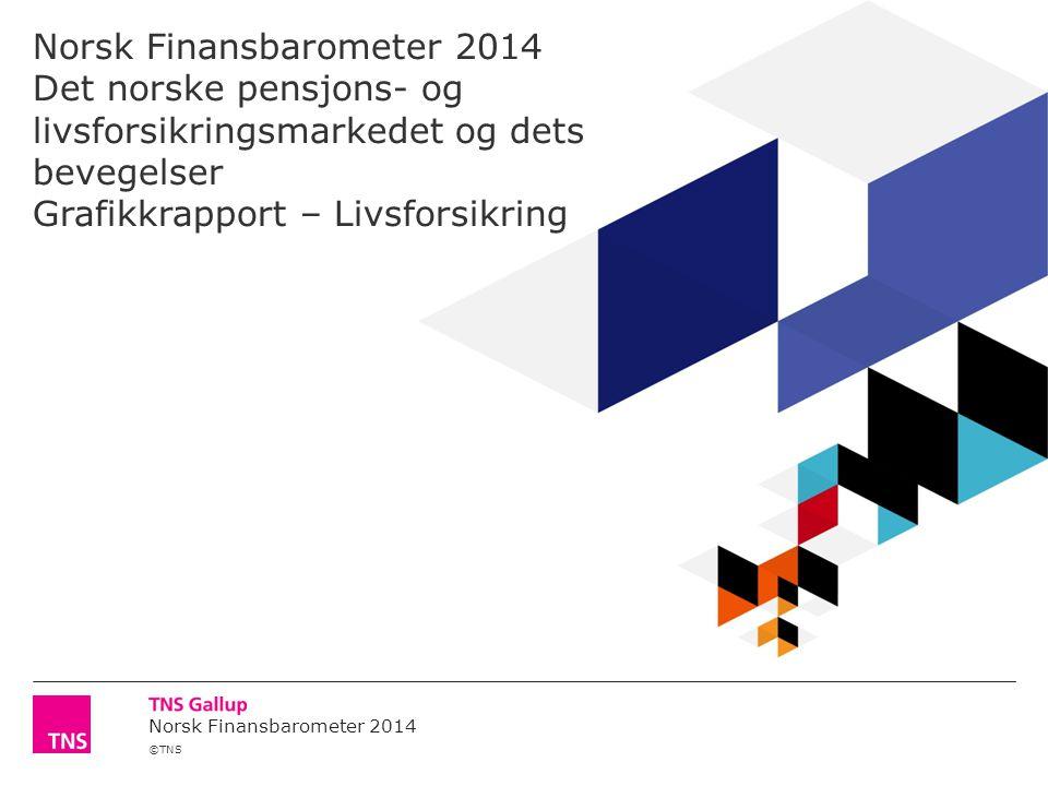 ©TNS Norsk Finansbarometer 2014 Norsk Finansbarometer 2014 Det norske pensjons- og livsforsikringsmarkedet og dets bevegelser Grafikkrapport – Livsforsikring