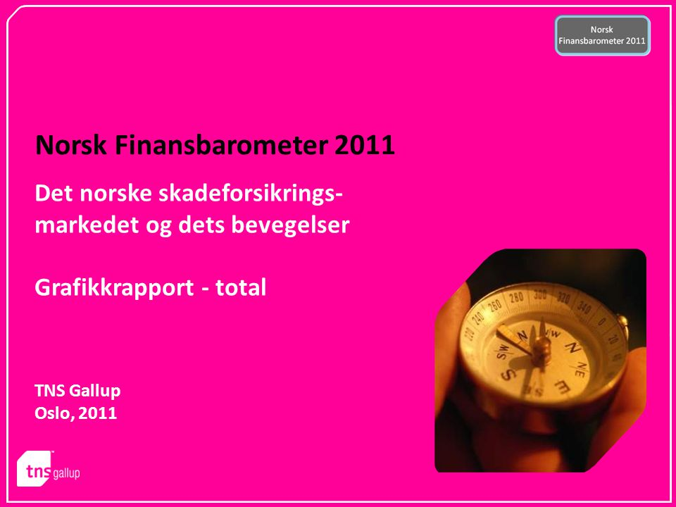 2 Om Norsk Finansbarometeret 2011 Norsk Finansbarometer er en syndikert undersøkelse gjennomført av TNS Gallup i samarbeid med FNO (Finansnæringens Fellesorganisasjon) innenfor markedene bank, skadeforsikring og livsforsikring.