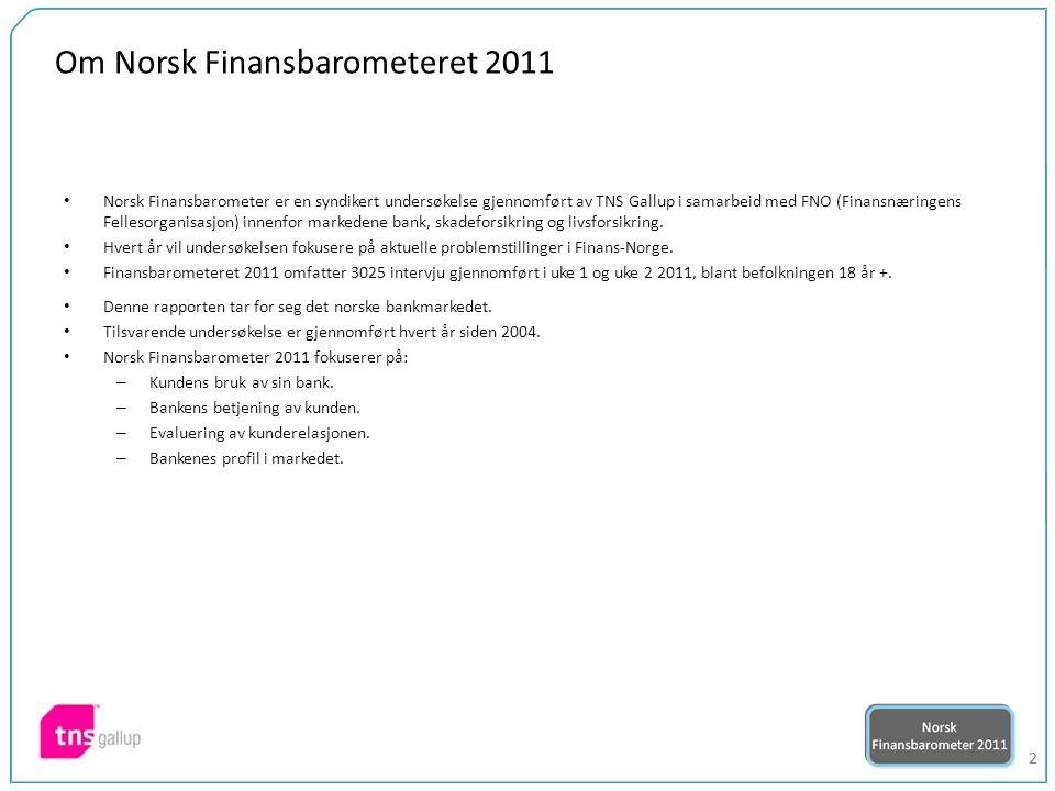 22 Om Norsk Finansbarometeret 2011 Norsk Finansbarometer er en syndikert undersøkelse gjennomført av TNS Gallup i samarbeid med FNO (Finansnæringens Fellesorganisasjon) innenfor markedene bank, skadeforsikring og livsforsikring.