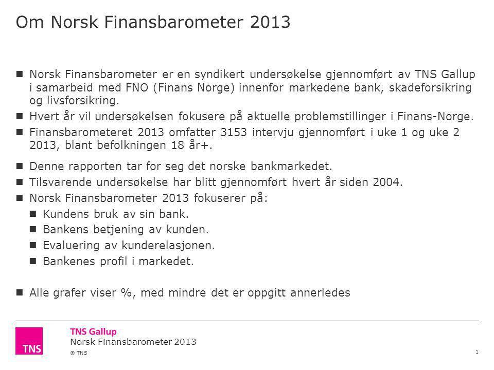 Norsk Finansbarometer 2013 © TNS Om Norsk Finansbarometer 2013 1 Norsk Finansbarometer er en syndikert undersøkelse gjennomført av TNS Gallup i samarbeid med FNO (Finans Norge) innenfor markedene bank, skadeforsikring og livsforsikring.