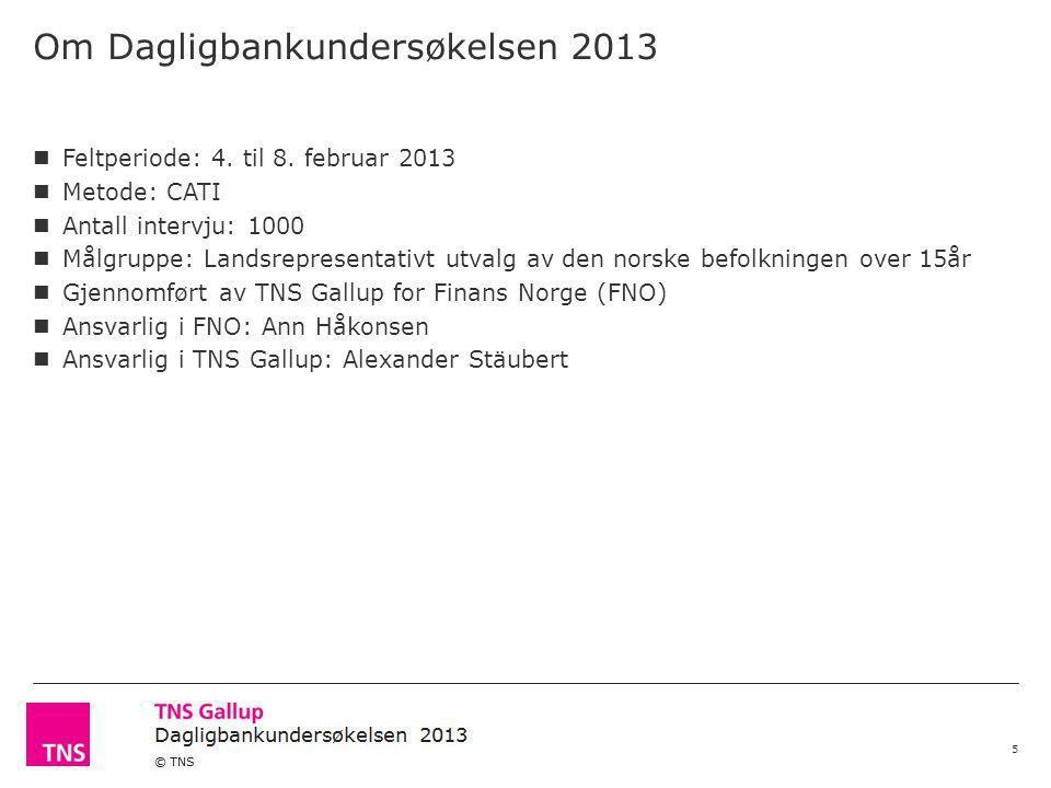 Norsk Finansbarometer 2013 © TNS Om Dagligbankundersøkelsen 2013 5 Feltperiode: 4.