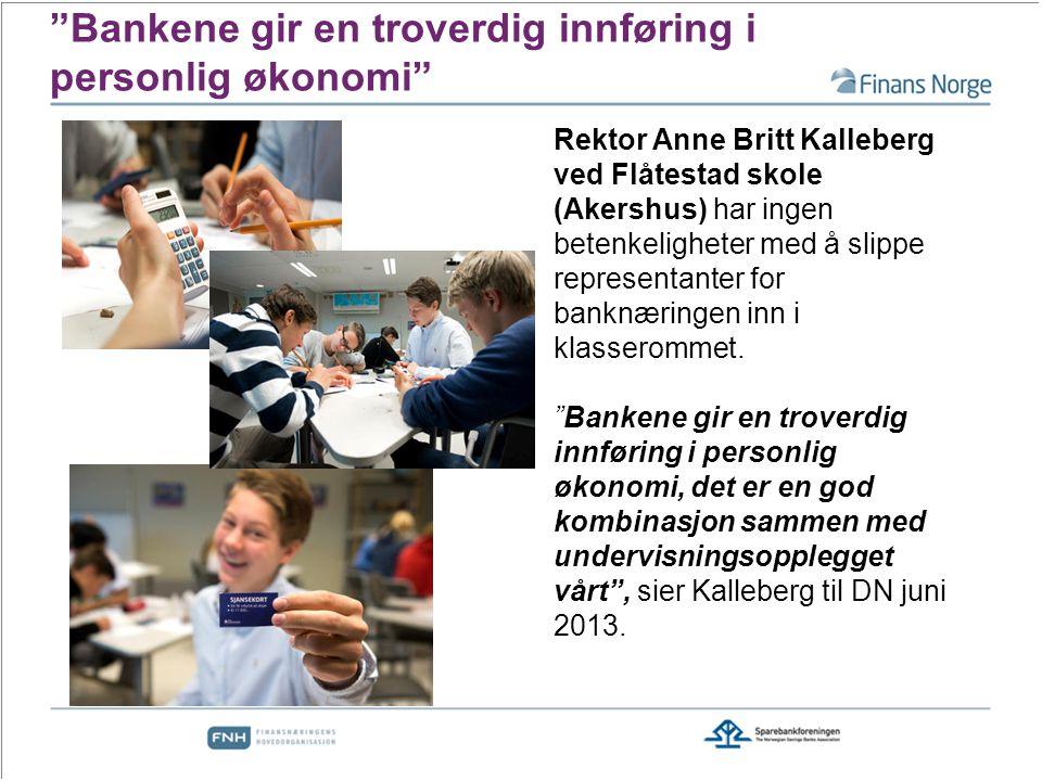 Bankene gir en troverdig innføring i personlig økonomi Rektor Anne Britt Kalleberg ved Flåtestad skole (Akershus) har ingen betenkeligheter med å slippe representanter for banknæringen inn i klasserommet.