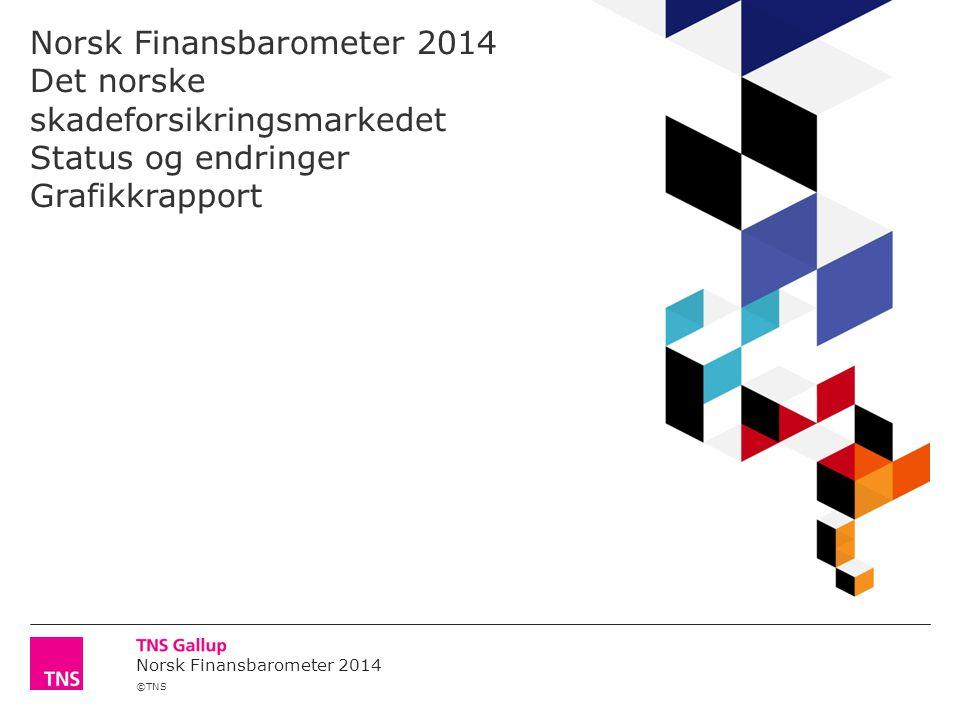 ©TNS Norsk Finansbarometer 2014 Norsk Finansbarometer 2014 Det norske skadeforsikringsmarkedet Status og endringer Grafikkrapport