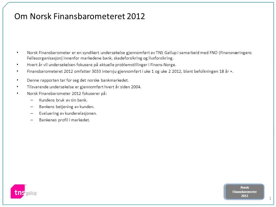 Norsk Finansbarometer 2012 Norsk Finansbarometer 2012 1 Om Norsk Finansbarometeret 2012 Norsk Finansbarometer er en syndikert undersøkelse gjennomført av TNS Gallup i samarbeid med FNO (Finansnæringens Fellesorganisasjon) innenfor markedene bank, skadeforsikring og livsforsikring.