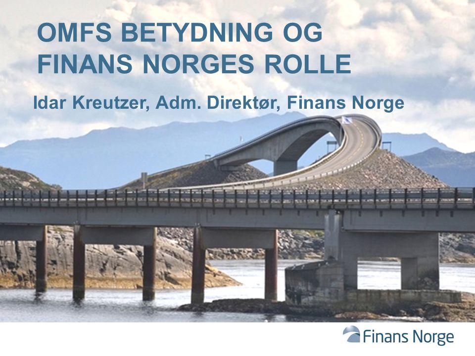 OMFS BETYDNING OG FINANS NORGES ROLLE Idar Kreutzer, Adm. Direktør, Finans Norge