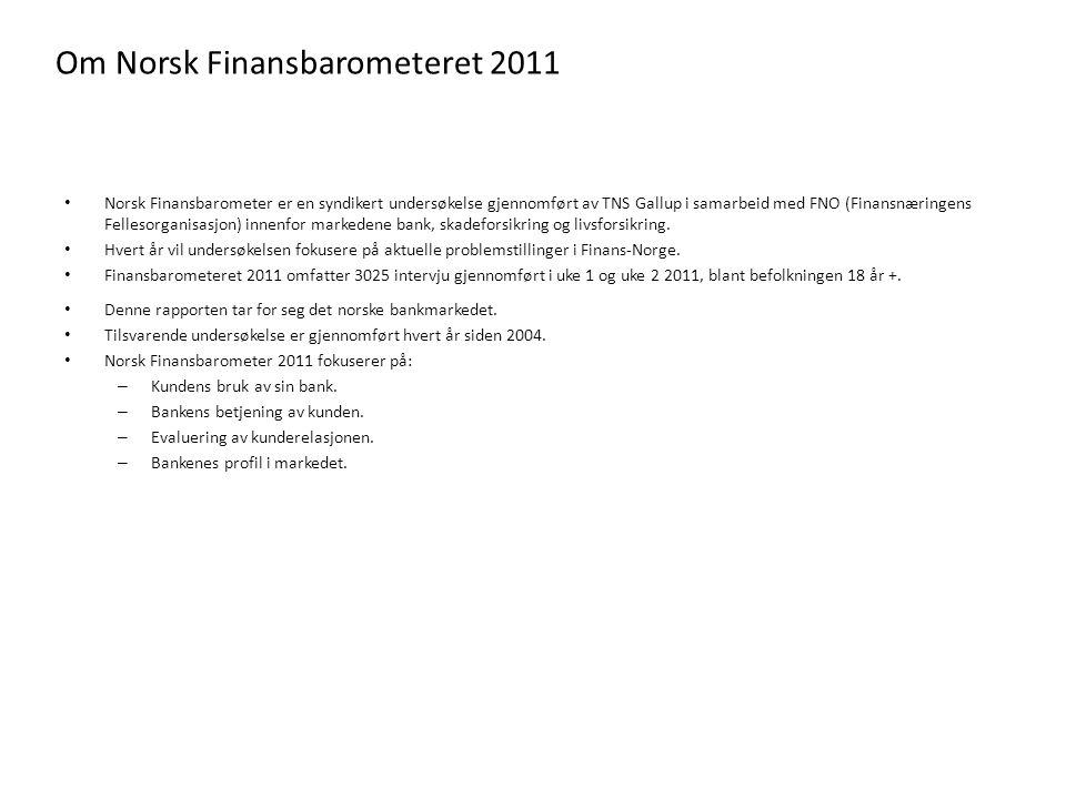 Om Norsk Finansbarometeret 2011 Norsk Finansbarometer er en syndikert undersøkelse gjennomført av TNS Gallup i samarbeid med FNO (Finansnæringens Fellesorganisasjon) innenfor markedene bank, skadeforsikring og livsforsikring.