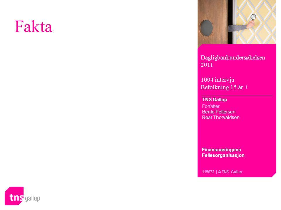 Fakta Dagligbankundersøkelsen 2011 1004 intervju Befolkning 15 år + TNS Gallup Forfatter Bente Pettersen Roar Thorvaldsen Finansnæringens Fellesorganisasjon 115672 | © TNS Gallup