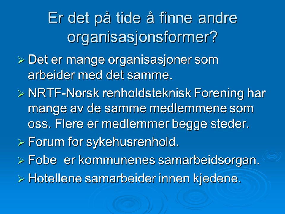 Er det på tide å finne andre organisasjonsformer?  Det er mange organisasjoner som arbeider med det samme.  NRTF-Norsk renholdsteknisk Forening har