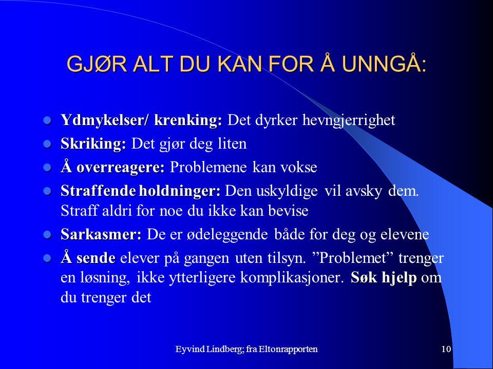Eyvind Lindberg; fra Eltonrapporten10 GJØR ALT DU KAN FOR Å UNNGÅ: Ydmykelser/ krenking: Ydmykelser/ krenking: Det dyrker hevngjerrighet Skriking: Skr