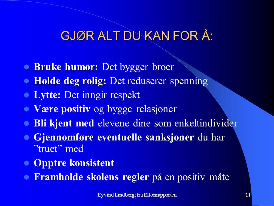 Eyvind Lindberg; fra Eltonrapporten11 GJØR ALT DU KAN FOR Å: Bruke humor: Bruke humor: Det bygger broer Holde deg rolig: Holde deg rolig: Det redusere