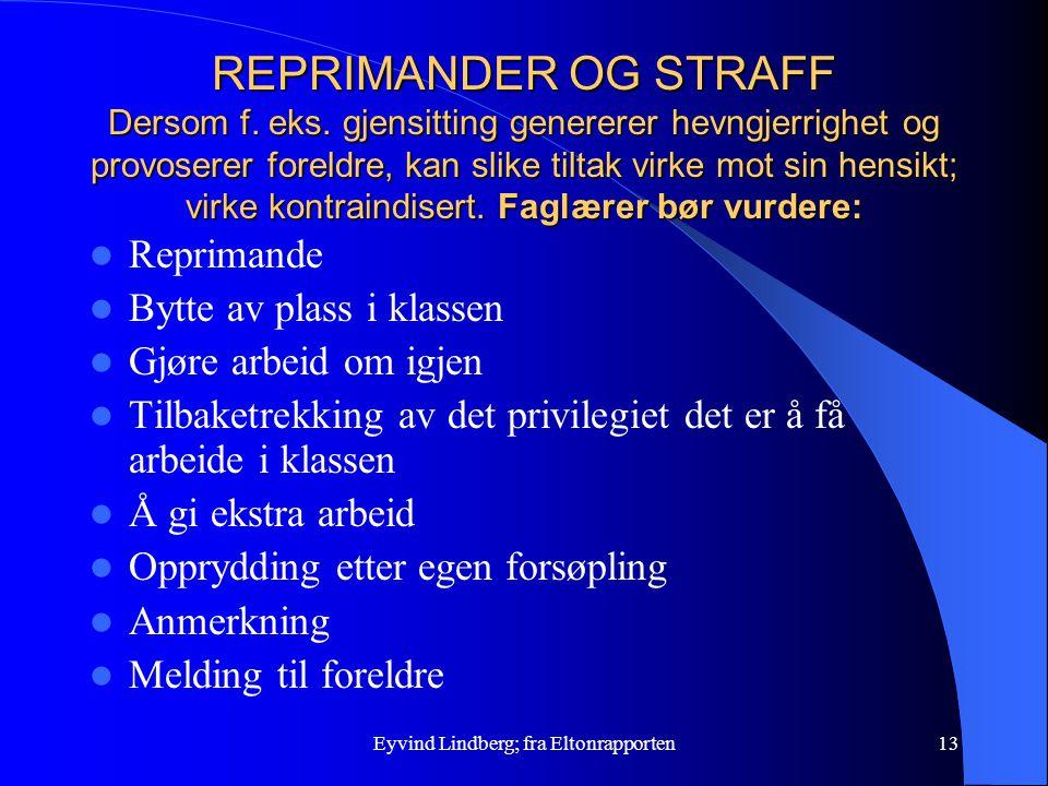 Eyvind Lindberg; fra Eltonrapporten13 REPRIMANDER OG STRAFF Dersom f. eks. gjensitting genererer hevngjerrighet og provoserer foreldre, kan slike tilt