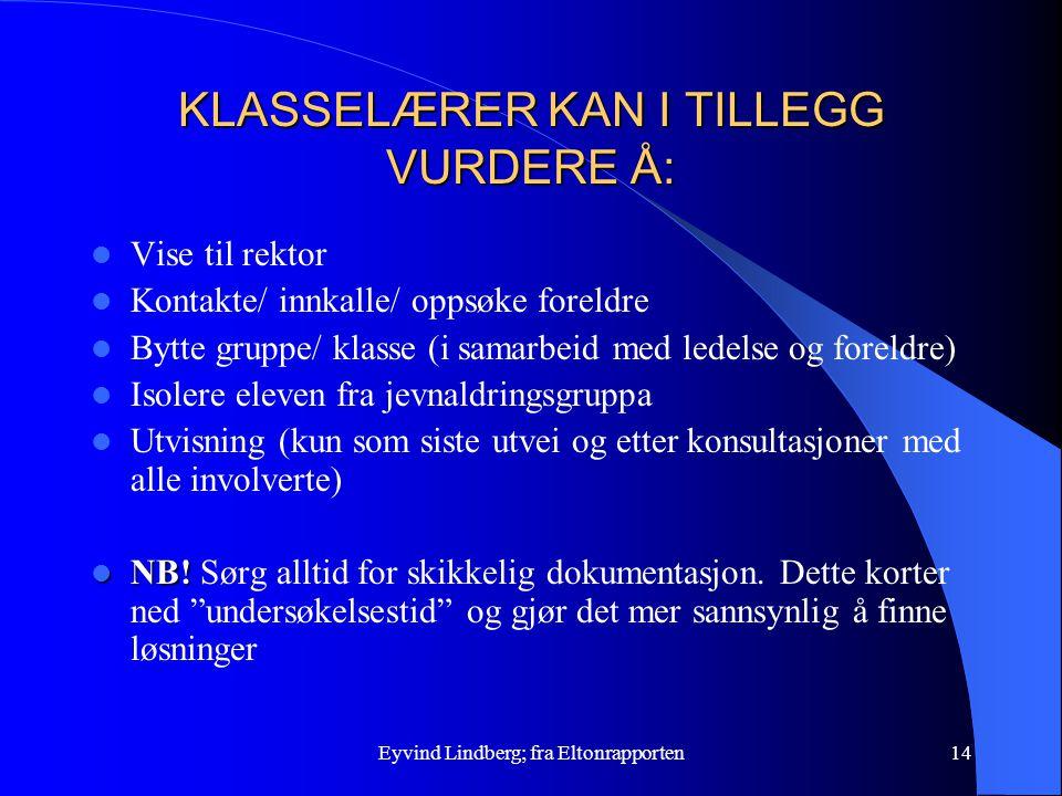 Eyvind Lindberg; fra Eltonrapporten14 KLASSELÆRER KAN I TILLEGG VURDERE Å: Vise til rektor Kontakte/ innkalle/ oppsøke foreldre Bytte gruppe/ klasse (