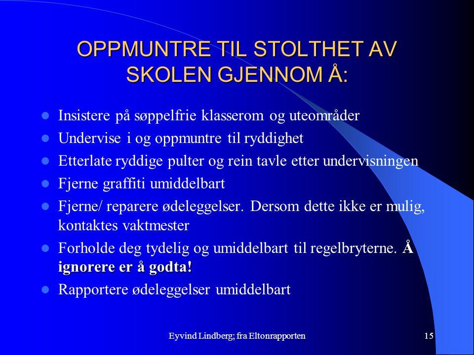 Eyvind Lindberg; fra Eltonrapporten15 OPPMUNTRE TIL STOLTHET AV SKOLEN GJENNOM Å: Insistere på søppelfrie klasserom og uteområder Undervise i og oppmu
