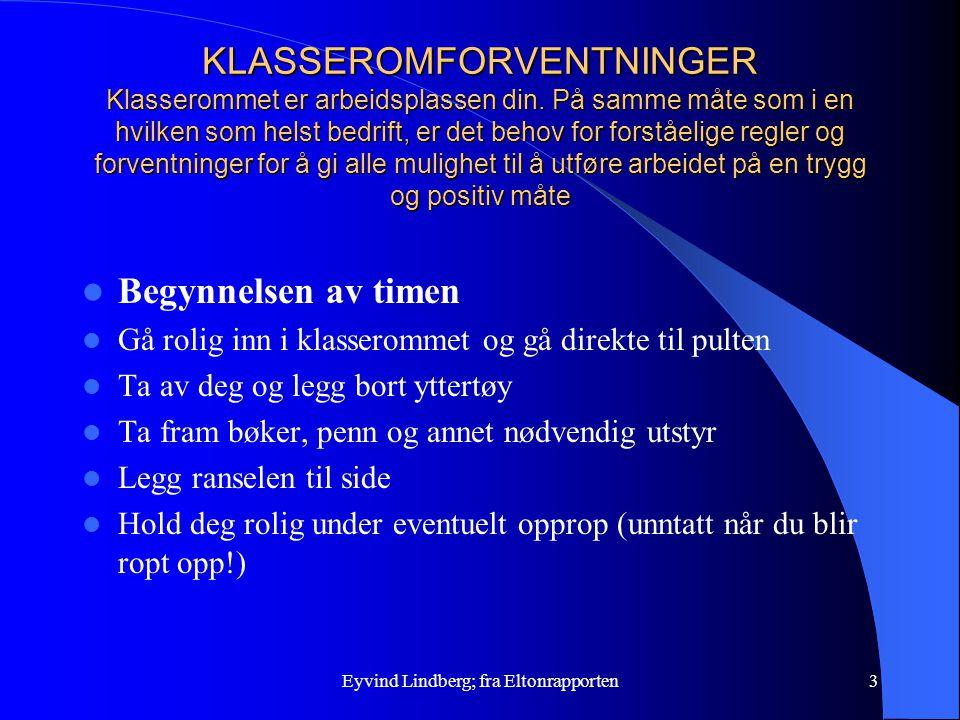 Eyvind Lindberg; fra Eltonrapporten3 KLASSEROMFORVENTNINGER Klasserommet er arbeidsplassen din. På samme måte som i en hvilken som helst bedrift, er d