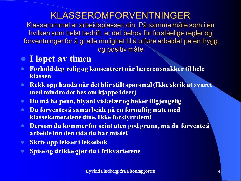 Eyvind Lindberg; fra Eltonrapporten4 KLASSEROMFORVENTNINGER Klasserommet er arbeidsplassen din. På samme måte som i en hvilken som helst bedrift, er d