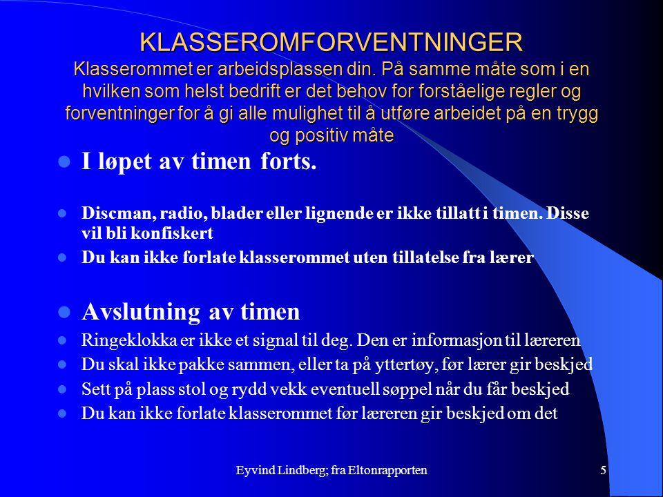 Eyvind Lindberg; fra Eltonrapporten5 KLASSEROMFORVENTNINGER Klasserommet er arbeidsplassen din. På samme måte som i en hvilken som helst bedrift er de