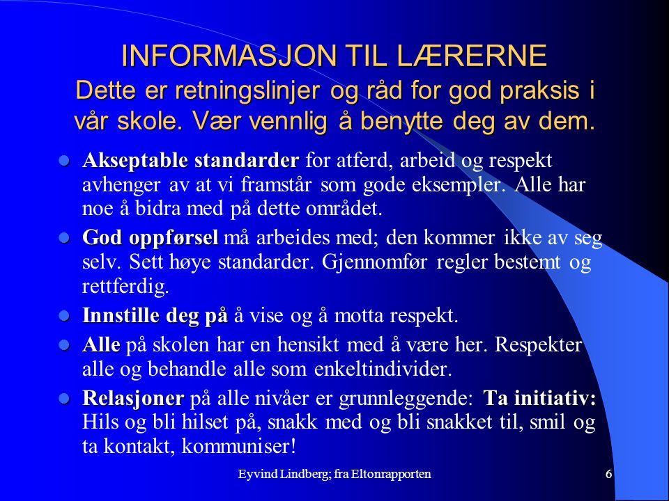 Eyvind Lindberg; fra Eltonrapporten6 INFORMASJON TIL LÆRERNE Dette er retningslinjer og råd for god praksis i vår skole. Vær vennlig å benytte deg av