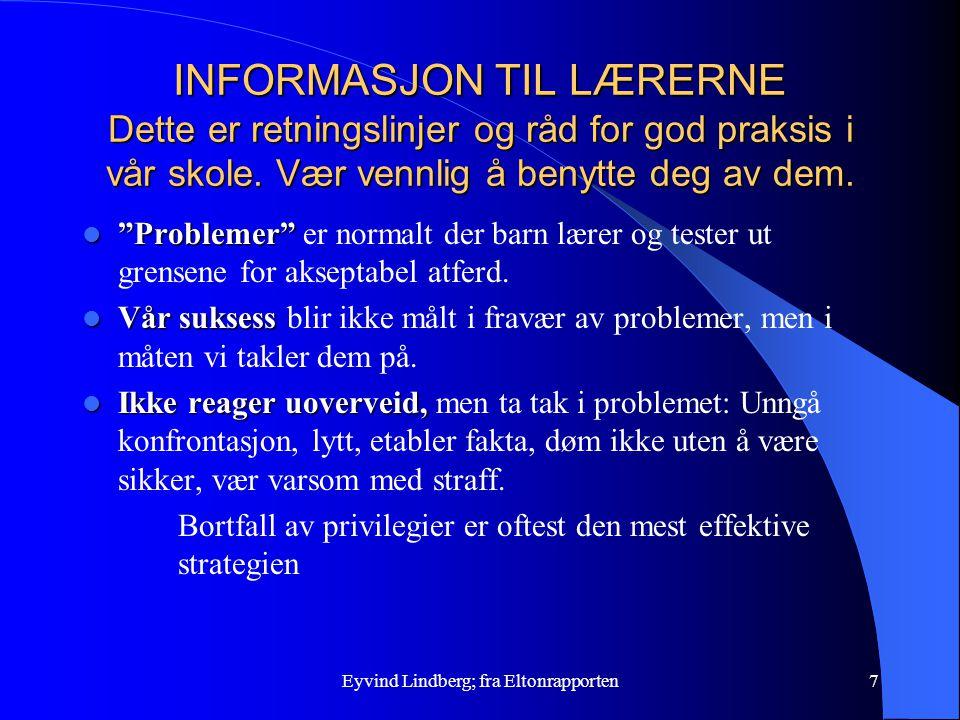 Eyvind Lindberg; fra Eltonrapporten7 INFORMASJON TIL LÆRERNE Dette er retningslinjer og råd for god praksis i vår skole. Vær vennlig å benytte deg av