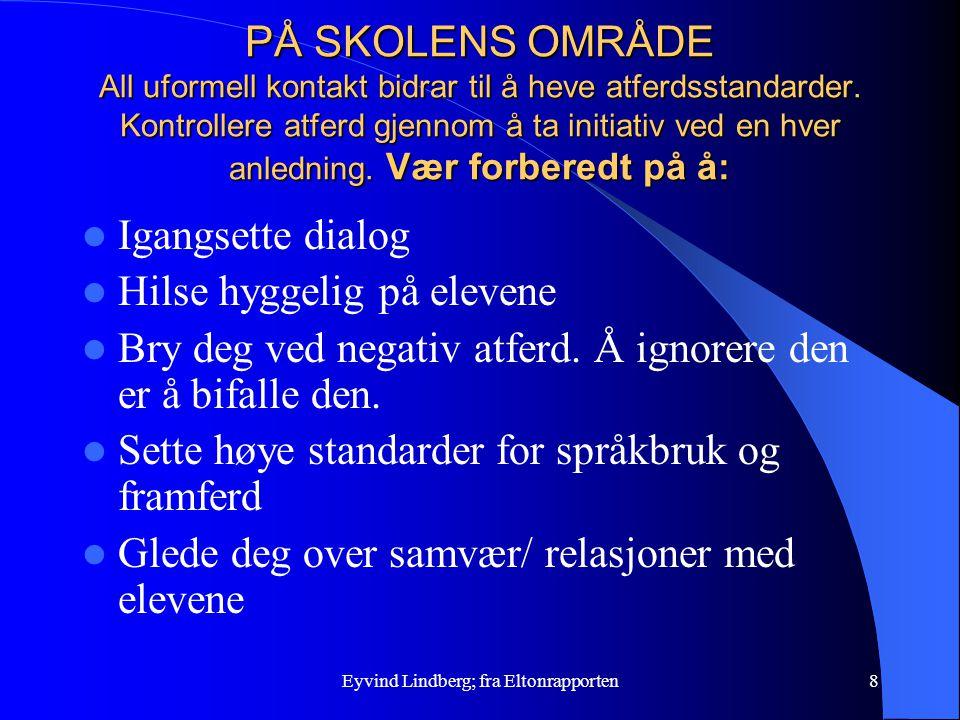 Eyvind Lindberg; fra Eltonrapporten8 PÅ SKOLENS OMRÅDE All uformell kontakt bidrar til å heve atferdsstandarder. Kontrollere atferd gjennom å ta initi