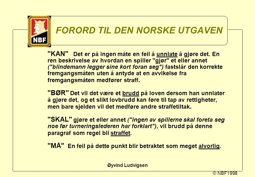 © NBF1998 Øyvind Ludvigsen RAMMEN FOR LOVENE Lovene har som oppgave å fastslå korrekt fremgangsmåte og angi passende botemidler når korrekt fremgangsmåten ikke er fulgt.