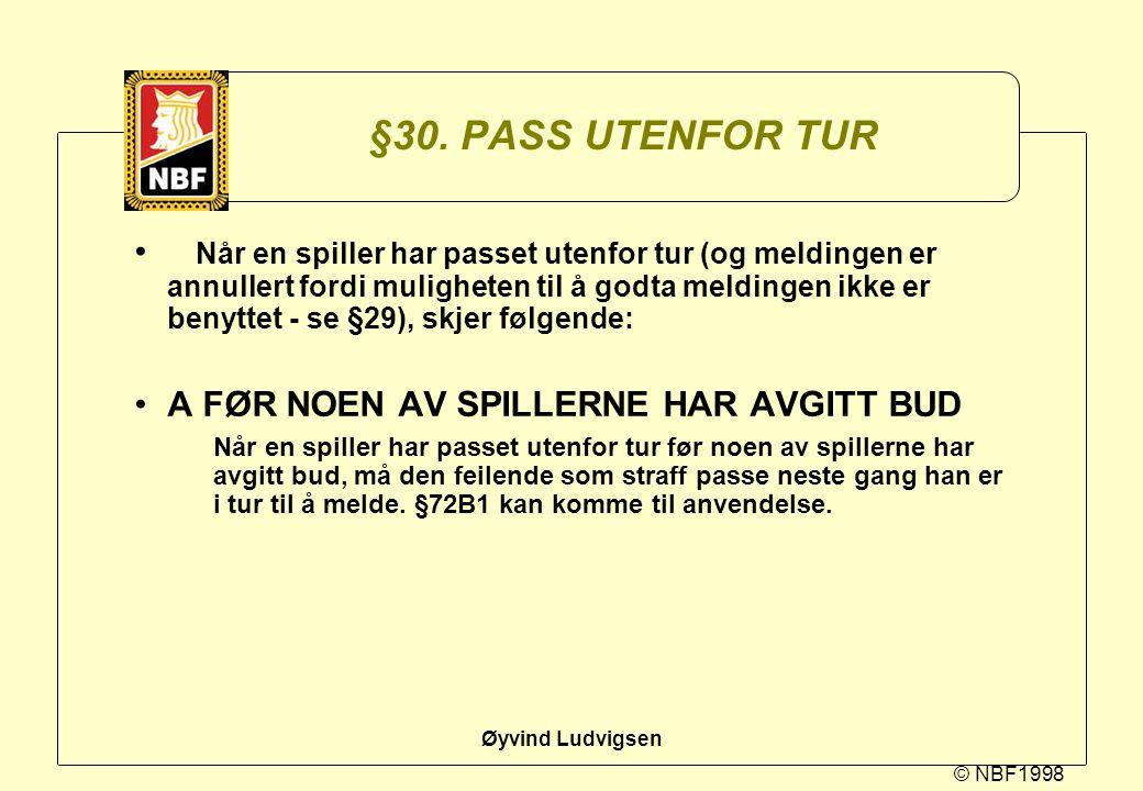 © NBF1998 Øyvind Ludvigsen §30. PASS UTENFOR TUR Når en spiller har passet utenfor tur (og meldingen er annullert fordi muligheten til å godta melding
