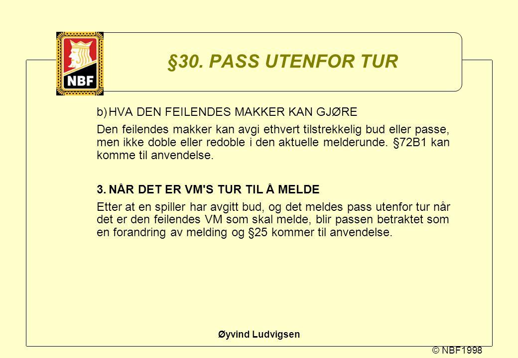 © NBF1998 Øyvind Ludvigsen §30. PASS UTENFOR TUR b)HVA DEN FEILENDES MAKKER KAN GJØRE Den feilendes makker kan avgi ethvert tilstrekkelig bud eller pa