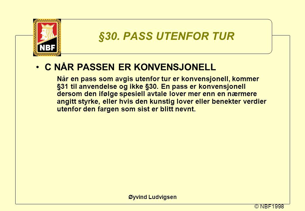 © NBF1998 Øyvind Ludvigsen §30. PASS UTENFOR TUR C NÅR PASSEN ER KONVENSJONELL Når en pass som avgis utenfor tur er konvensjonell, kommer §31 til anve