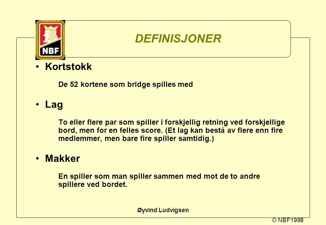© NBF1998 Øyvind Ludvigsen DEFINISJONER Kortstokk De 52 kortene som bridge spilles med Lag To eller flere par som spiller i forskjellig retning ved fo