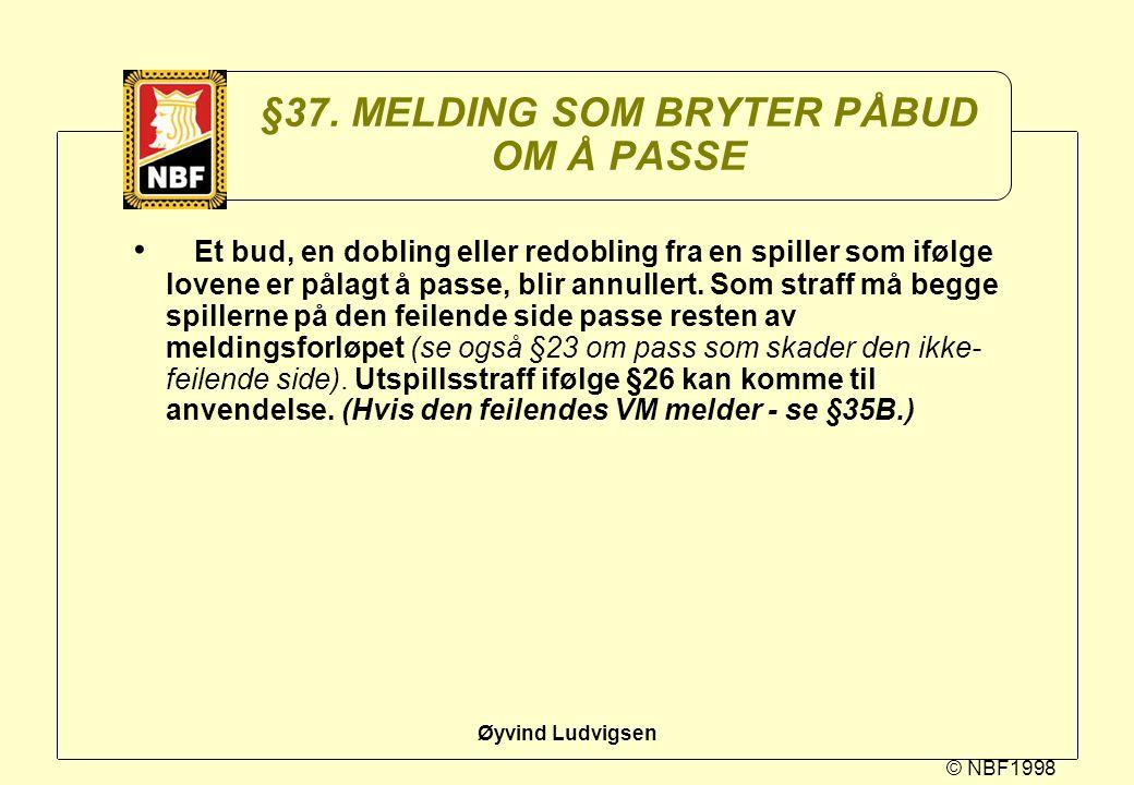 © NBF1998 Øyvind Ludvigsen §37. MELDING SOM BRYTER PÅBUD OM Å PASSE Et bud, en dobling eller redobling fra en spiller som ifølge lovene er pålagt å pa