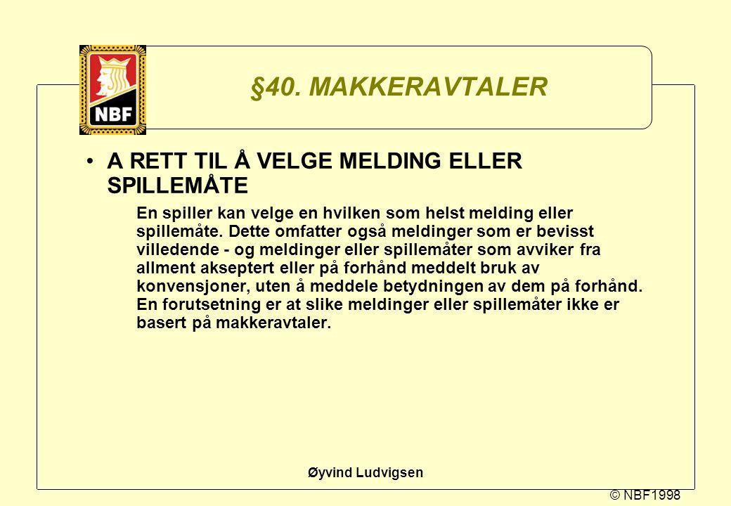 © NBF1998 Øyvind Ludvigsen §40. MAKKERAVTALER A RETT TIL Å VELGE MELDING ELLER SPILLEMÅTE En spiller kan velge en hvilken som helst melding eller spil