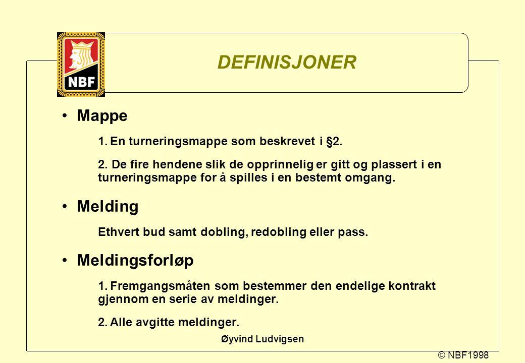© NBF1998 Øyvind Ludvigsen DEFINISJONER Mappe 1.En turneringsmappe som beskrevet i §2. 2. De fire hendene slik de opprinnelig er gitt og plassert i en