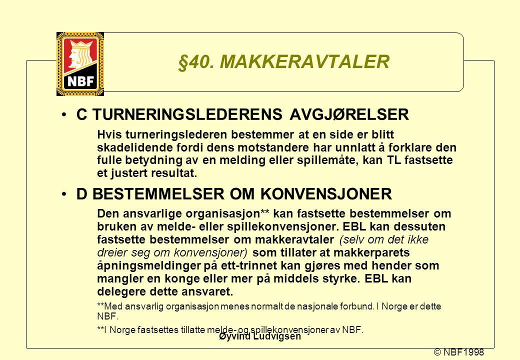 © NBF1998 Øyvind Ludvigsen §40. MAKKERAVTALER C TURNERINGSLEDERENS AVGJØRELSER Hvis turneringslederen bestemmer at en side er blitt skadelidende fordi