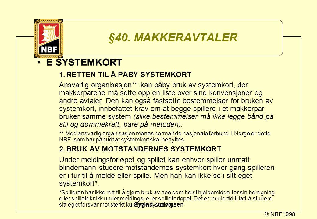 © NBF1998 Øyvind Ludvigsen §40. MAKKERAVTALER E SYSTEMKORT 1.RETTEN TIL Å PÅBY SYSTEMKORT Ansvarlig organisasjon** kan påby bruk av systemkort, der ma