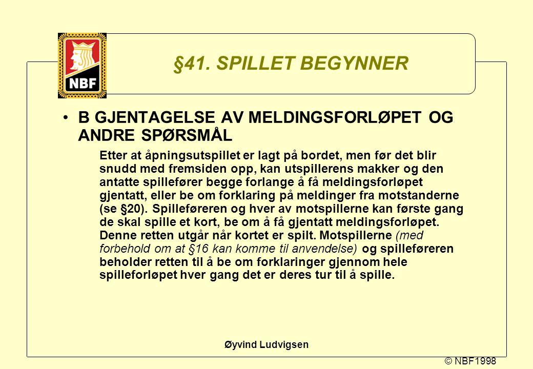 © NBF1998 Øyvind Ludvigsen §41. SPILLET BEGYNNER B GJENTAGELSE AV MELDINGSFORLØPET OG ANDRE SPØRSMÅL Etter at åpningsutspillet er lagt på bordet, men
