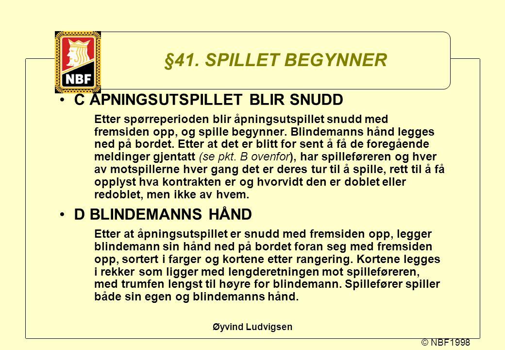 © NBF1998 Øyvind Ludvigsen §41. SPILLET BEGYNNER C ÅPNINGSUTSPILLET BLIR SNUDD Etter spørreperioden blir åpningsutspillet snudd med fremsiden opp, og
