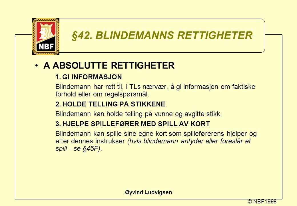 © NBF1998 Øyvind Ludvigsen §42. BLINDEMANNS RETTIGHETER A ABSOLUTTE RETTIGHETER 1.GI INFORMASJON Blindemann har rett til, i TLs nærvær, å gi informasj