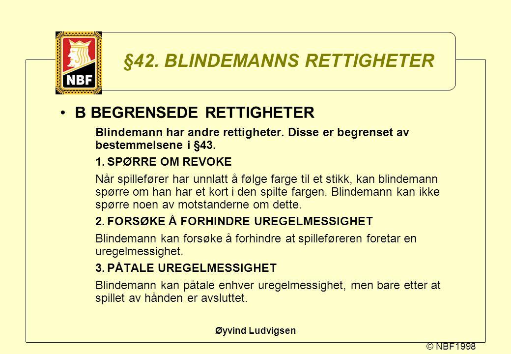 © NBF1998 Øyvind Ludvigsen §42. BLINDEMANNS RETTIGHETER B BEGRENSEDE RETTIGHETER Blindemann har andre rettigheter. Disse er begrenset av bestemmelsene