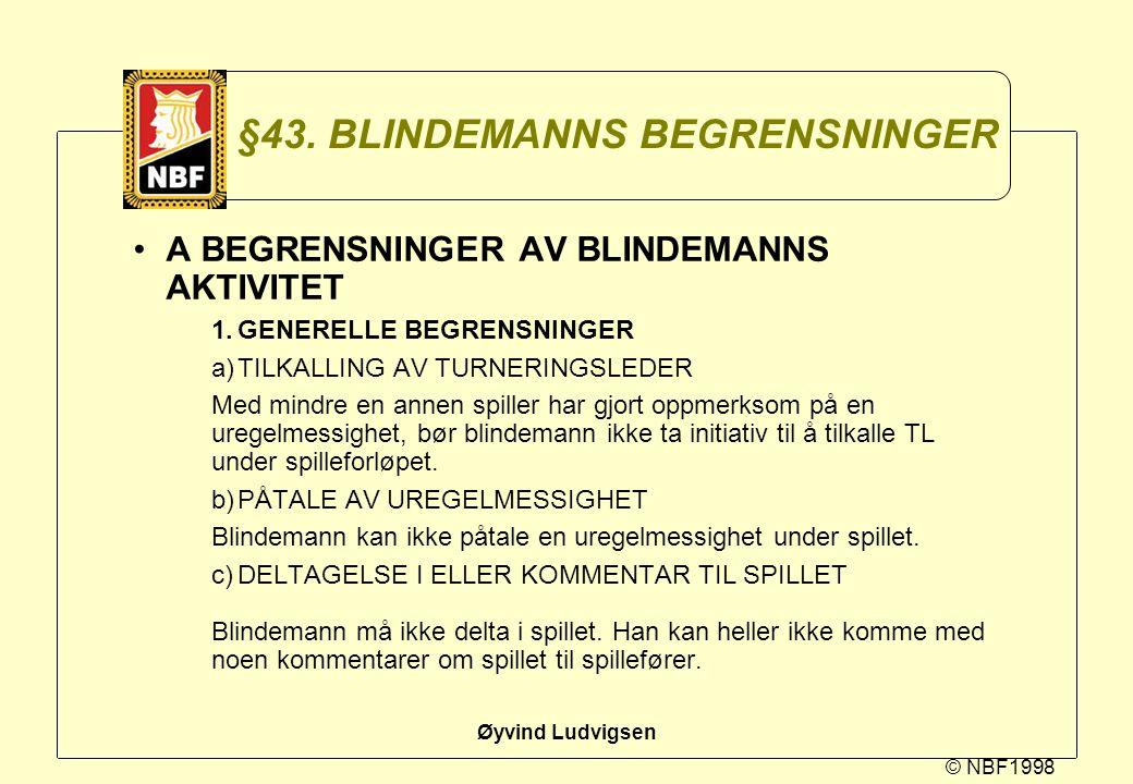 © NBF1998 Øyvind Ludvigsen §43. BLINDEMANNS BEGRENSNINGER A BEGRENSNINGER AV BLINDEMANNS AKTIVITET 1.GENERELLE BEGRENSNINGER a)TILKALLING AV TURNERING